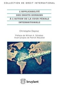 Christophe Deprez - L'applicabilité des droits humains à l'action de la cour pénale internationale.