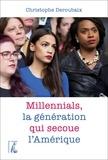 Christophe Deroubaix - Millennials, la génération qui secoue l'Amérique.