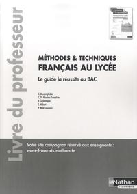 Christophe Desaintghislain et Cécile de Rousiers-Gonçalves - Français au lycée Méthodes et Techniques - Le guide la réussite au BAC, livre du professeur.