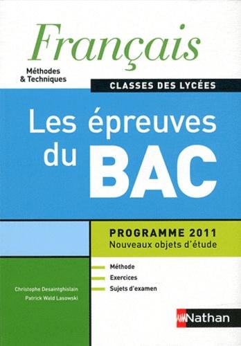 Christophe Desaintghislain et Patrick Wald Lasowski - Français classes des lycées Méthodes & Techniques - Les épreuves du Bac, programme 2011.
