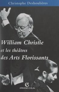 Christophe Deshoulières - William Christie et les théâtres des Arts florissants, 1979-1999.