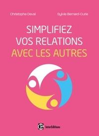 Christophe Deval et Sylvie Bernard-Curie - Simplifiez vos relations avec les autres.