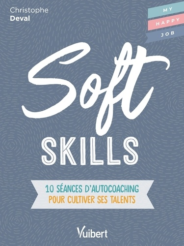 Soft Skills. 10 séances d'autocoaching pour cultiver ses talents