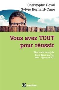Christophe Deval et Sylvie Bernard-Curie - Vous avez TOUT pour réussir - Bien dans mon job, bien dans ma vie, avec l'approche ACT.