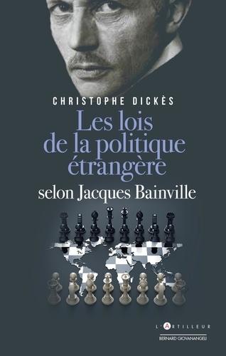 Christophe Dickès - Jacques Bainville - Les lois de la politique étrangère.