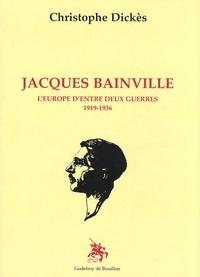 Christophe Dickès - Jacques Bainville - L'Europe d'entre deux guerres 1919-1936.