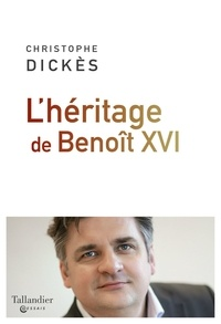 Christophe Dickès - L'héritage de Benoît XVI.