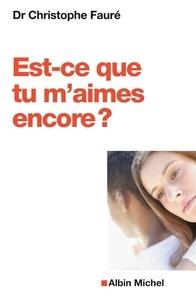 Christophe Docteur Fauré et Dr Christophe Fauré - Est-ce que tu m'aimes encore ? - Se reconstruire après l'infidélité.