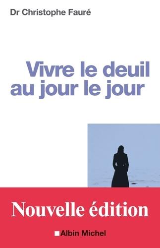 Christophe Docteur Fauré - Vivre le deuil au jour le jour - La Perte d'une personne proche.