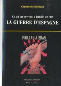 Christophe Dolbeau - Ce qu'on ne vous a jamais dit sur la guerre d'Espagne.