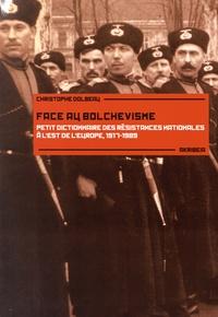 Christophe Dolbeau - Face au bolchevisme - Petit dictionnaire des résistances nationales à l'est de l'Europe (1917-1989).