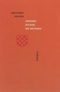 Christophe Dolbeau - Véridique histoire des oustachis - Croquemitaines de légende mais authentiques patriotes.