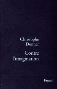 Christophe Donner - Contre l'imagination.