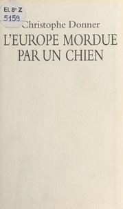 Christophe Donner - L'Europe mordue par un chien.