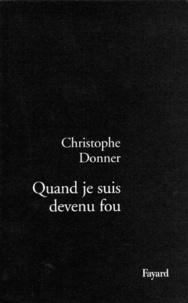 Christophe Donner - Quand je suis devenu fou.