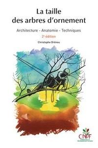 Christophe Drénou - La taille des arbres d'ornement - Architecture, anatomie, techniques.