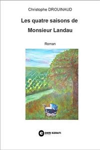Christophe Drouinaud - Les quatre saisons de Monsieur Landeau.