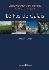 Christophe Drugy - Le Pas-de-Calais de 1500 à nos jours.