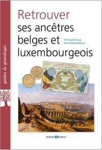 Christophe Drugy et Marie-Odile Mergnac - Retrouver ses ancêtres belges et luxembourgeois.