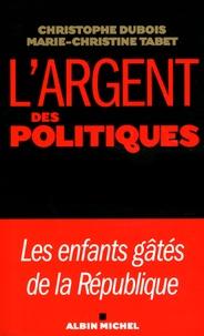 Christophe Dubois et Marie-Christine Tabet - L'argent et les politiques - Les enfants gâtés de la République.