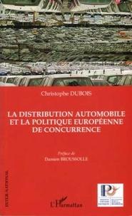 Christophe Dubois - La distribution automobile et la politique européenne de concurrence.