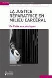 Christophe Dubois - La justice réparatrice en milieu carcéral - De l'idée aux pratiques.