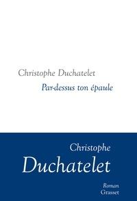 Christophe Duchatelet - Par-dessus ton épaule.