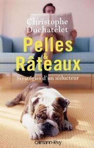 Christophe Duchatelet - Pelles & Râteaux - Stratégies d'un séducteur.