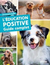 Christophe Duffo - L'éducation positive du chien - Guide complet.