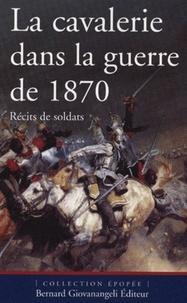 Christophe Dufourg Burg et Pierre Robin - La cavalerie dans la guerre de 1870 - Récits de soldats.