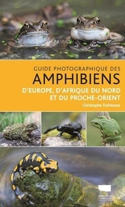 Guide photographique des amphibiens- D'Europe, d'Afrique du Nord et du Proche-Orient - Christophe Dufresnes pdf epub