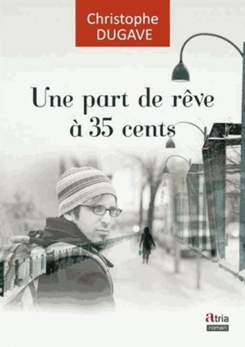 Christophe Dugave - Une part de rêve à 35 cents.