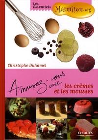 Christophe Duhamel - Amusez-vous avec les crèmes et les mousses.