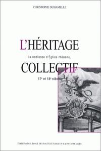 Christophe Duhamelle - L'héritage collectif. - La noblesse d'Eglise rhénane, 17ème-18ème siècles.