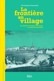 Christophe Duhamelle - La frontière au village - Une identité catholique allemande au temps des Lumières.