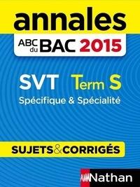 Christophe Durand et Frédéric Lalevée - ABC BAC/BREV NU  : Annales ABC du BAC 2015 SVT Term S Spécifique et spécialité.