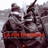 Christophe Dutrône - La fin du Reich - Avril, mai 1945 Images inédites de la chute de l'Allemagne nazie.