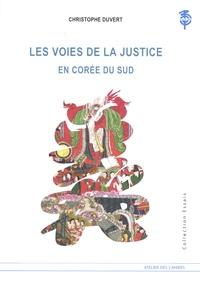 Christophe Duvert - Les voies de la justice en Corée du Sud - Significations, histoire et représentations.