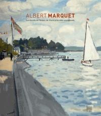 Christophe Duvivier - Albert Marquet - Les bords de Seine, de Paris à la côte normande.