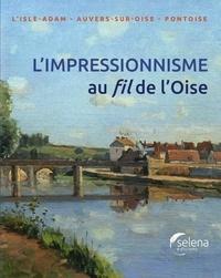 Christophe Duvivier - L'impressionnisme au fil de L'Oise - L'Isle-Adam, Anvers-sur-Oise, Pontoise.