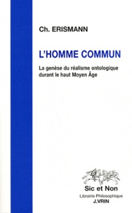 Christophe Erismann - L'homme commun - La genèse du réalisme ontologique durant le haut Moyen Age.