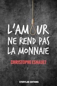 Christophe Esnault - L'Amour ne rend pas la monnaie.