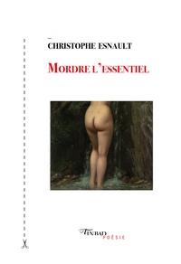 Christophe Esnault - Mordre l'essentiel.