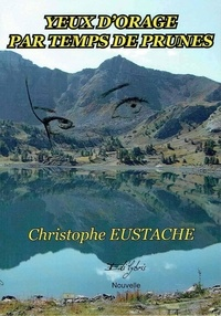 Christophe Eustache - Yeux d'orage par temps de prune.