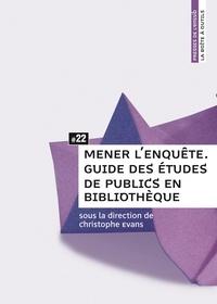 Christophe Evans - Mener l'enquête - Guide des études de publics en bibliothèque.