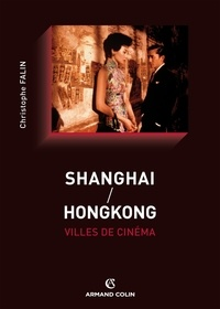 Christophe Falin - Shanghai / Hongkong, villes de cinéma.