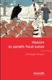 Christophe Farquet - Histoire du paradis fiscal suisse - Expansion et relations internationales du centre offshore suisse au XXe siècle.