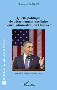 Christophe Fasquel - Quelle politique de désarmement nucléaire pour l'administration Obama ?.