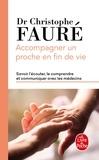 Christophe Fauré - Accompagner un proche en fin de vie - Savoir l'écouter, le comprendre et communiquer avec les médecins.