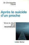 Christophe Fauré - Après le suicide d'un proche - Vivre le deuil et se reconstruire.